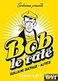 Bob le raté