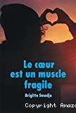 Le coeur est un muscle fragile